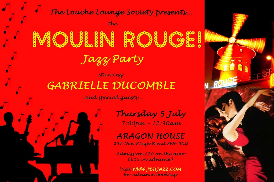 The Louche Lounge Society presents... the MOULIN ROUGE! Jazz Party, starring Gabrielle Ducomble and special guests... Thursday 5 July, 7:00pm - 12:30am, ARAGON HOUSE, 247 New Kings Road SW6 4XG, Admission £20 on the door (£15 in advance), Visit www.jbhjazz.com for advance booking